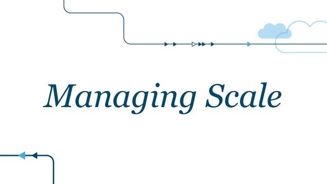 managing scale